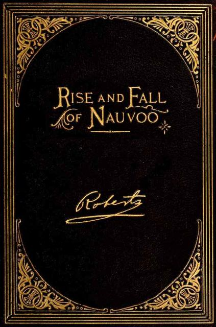 The Rise and Fall of Nauvoo, B.H.Roberts