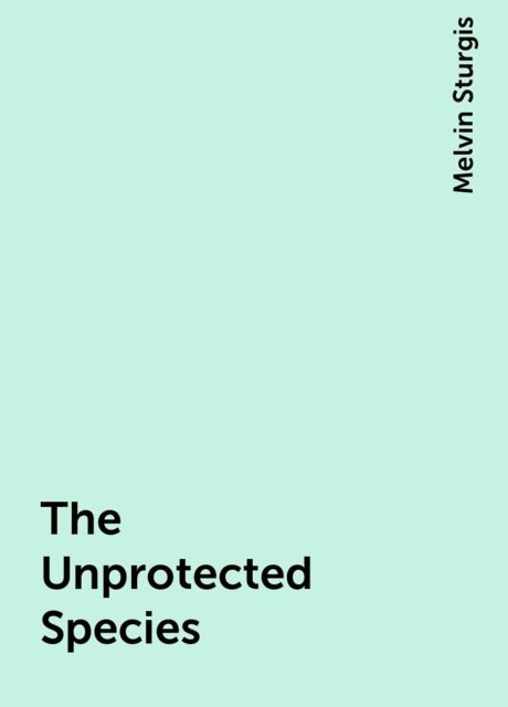 The Unprotected Species, Melvin Sturgis