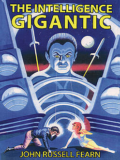 The Intelligence Gigantic: Expanded Edition, John Russell Fearn