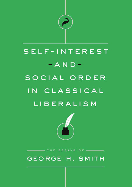Self-Interest and Social Order in Classical Liberalism, George Smith