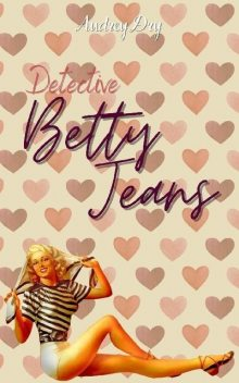 Detective Betty Jeans, Audrey Dry