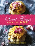 Sweet Things from the Aga, Hannah Miles