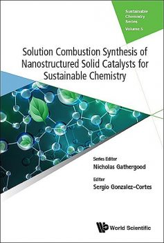 Solution Combustion Synthesis of Nanostructured Solid Catalysts for Sustainable Chemistry, Nicholas Gathergood