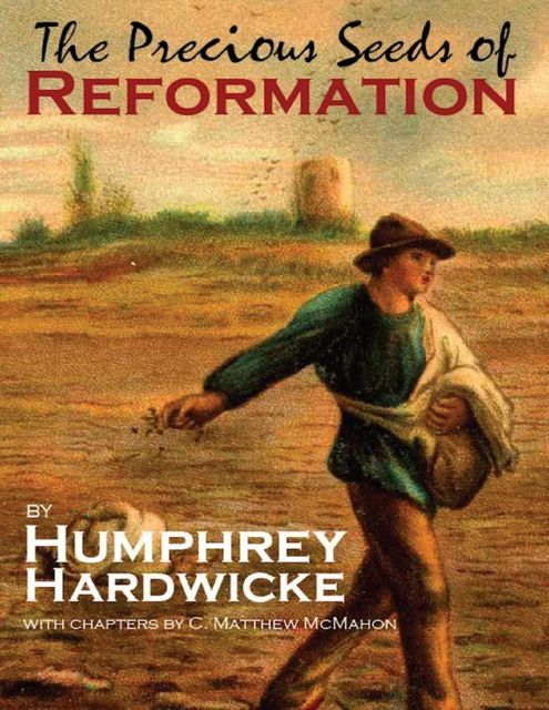 The Precious Seeds of Reformation, C.Matthew McMahon, Humphrey Hardwicke