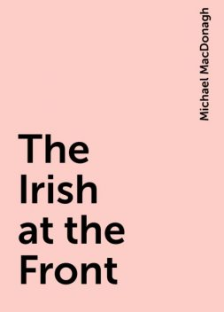 The Irish at the Front, Michael MacDonagh