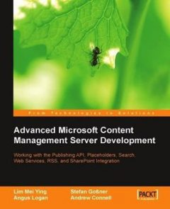 Advanced Microsoft Content Management Server Development, Andrew Connell, Angus Logan, Lim Mei Ying, Stefan Gobner