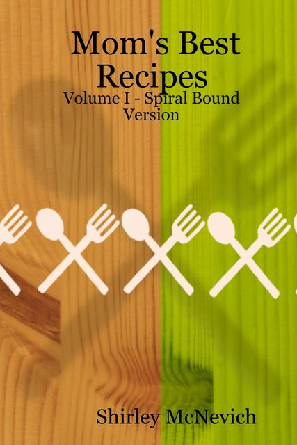 Mom's Best Recipes : Volume I, Shirley McNevich