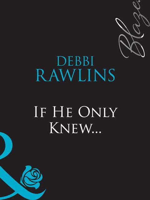 If He Only Knew, Debbi Rawlins