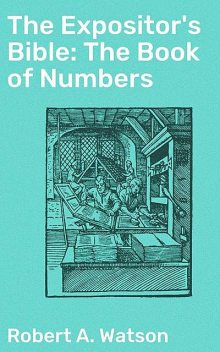 The Expositor's Bible: The Book of Numbers, Robert Watson