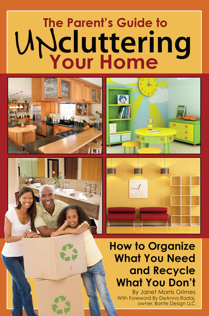 The Parent's Guide to Uncluttering Your Home, Janet Morris Grimes