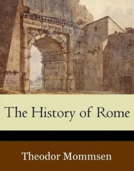The History of Rome (Volumes 1-5), Theodor Mommsen
