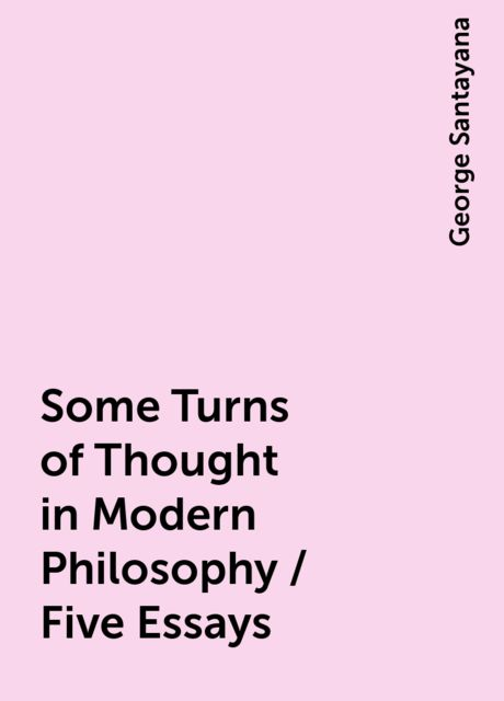 Some Turns of Thought in Modern Philosophy / Five Essays, George Santayana