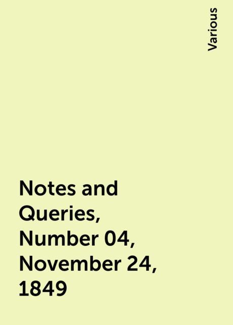 Notes and Queries, Number 04, November 24, 1849, Various