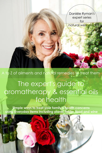The Expert's Guide to Aromatherapy & Essential Oils for Health, Danièle Ryman