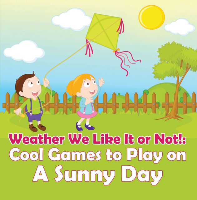 Weather We Like It or Not!: Cool Games to Play on A Sunny Day, Baby Professor