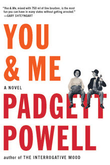 You & Me, Padgett Powell