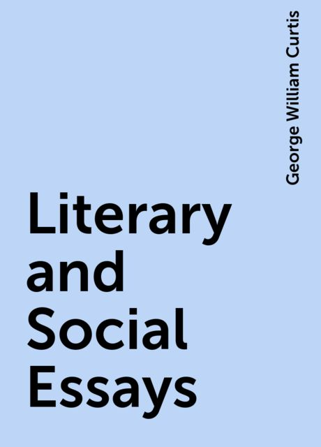 Literary and Social Essays, George William Curtis