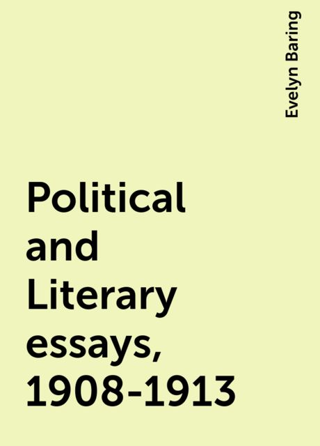 Political and Literary essays, 1908-1913, Evelyn Baring