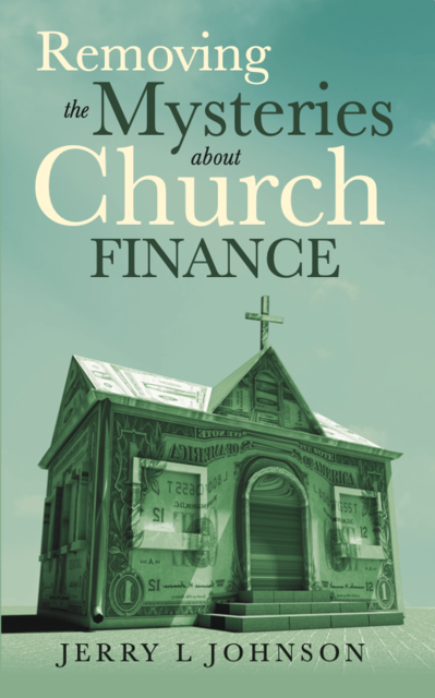 Removing the Mysteries about Church Finance, Jerry Johnson