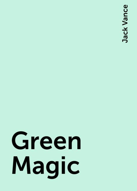 Green Magic, Jack Vance