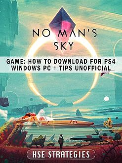 No Mans Sky Unofficial Tips, Tricks & Walkthroughs, HSE Games