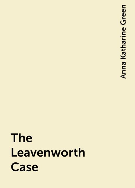 The Leavenworth Case, Anna Katharine Green