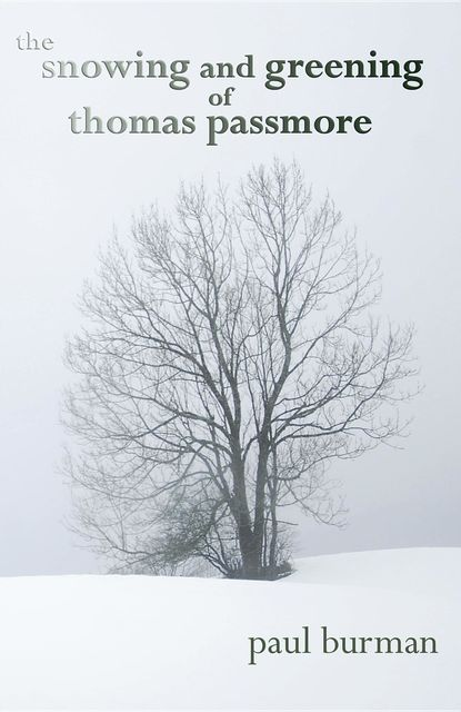 The Snowing And Greening Of Thomas Passmore, Paul Burman