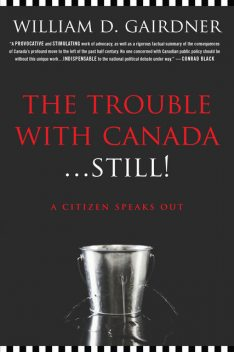 The Trouble with Canada Still, William D.Gairdner