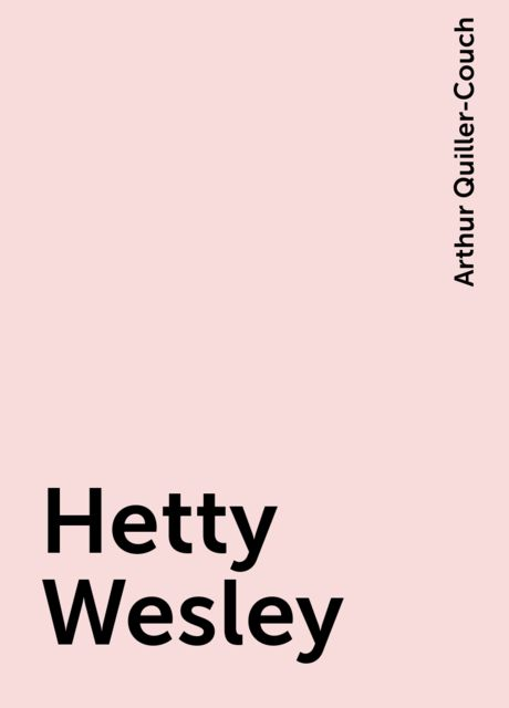 Hetty Wesley, Arthur Quiller-Couch