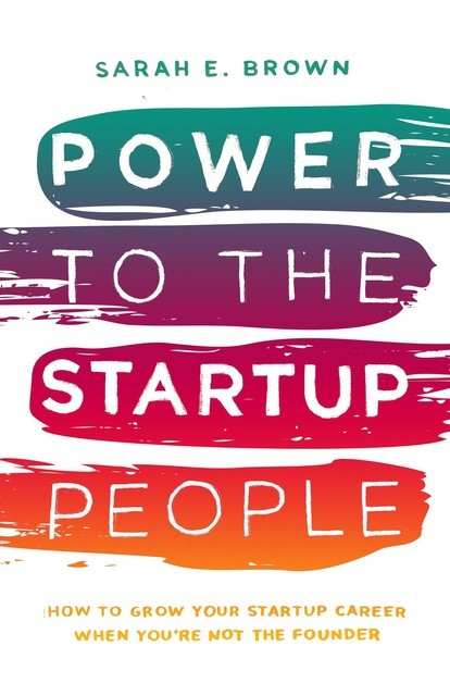 Power to the Startup People, Sarah Brown