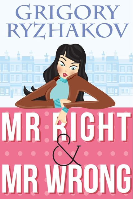 Mr Right & Mr Wrong, Grigory Ryzhakov