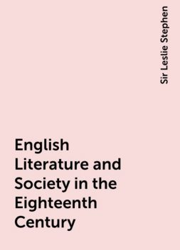 English Literature and Society in the Eighteenth Century, Sir Leslie Stephen