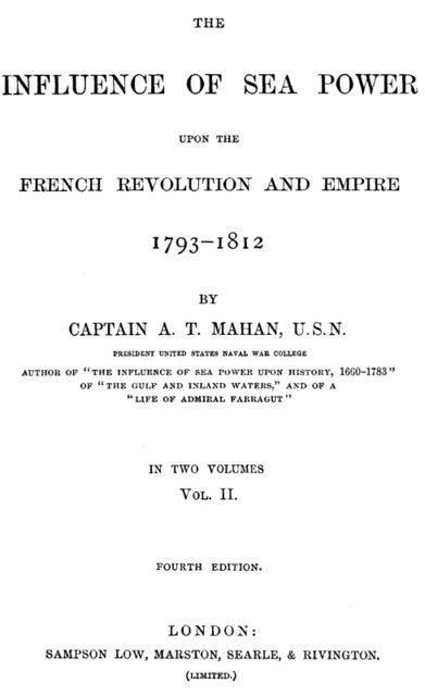 The Influence of Sea Power upon the French Revolution and Empire 1793–1812, Vol II (of 2), A.T.Mahan