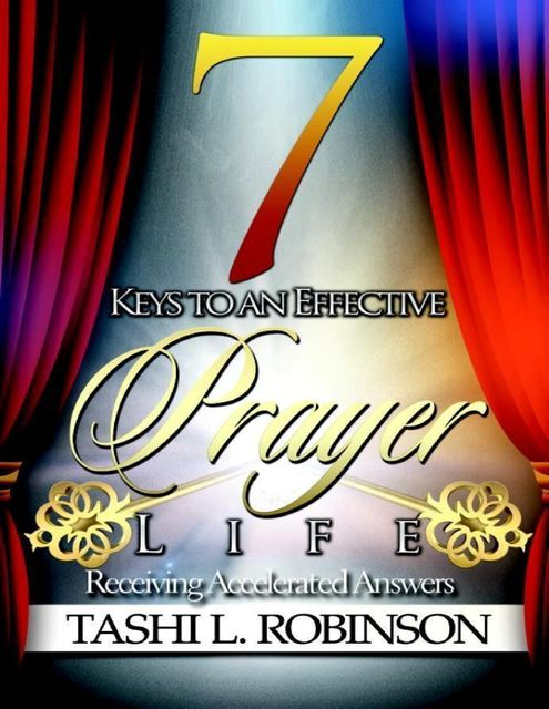 7 Keys to an Effective Prayer Life, Tashi L.Robinson