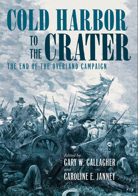Cold Harbor to the Crater, Gary W.Gallagher, Caroline E. Janney