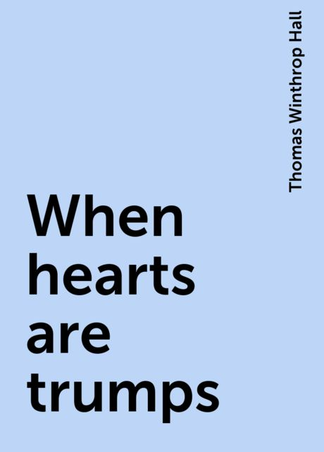 When hearts are trumps, Thomas Winthrop Hall
