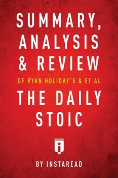 Summary, Analysis & Review of Ryan Holiday's and Stephen Hanselman's The Daily Stoic by Instaread, Instaread