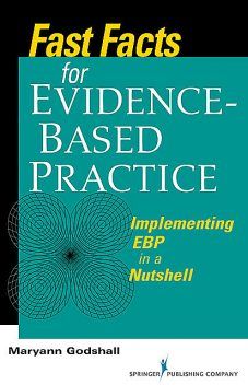 Fast Facts for Evidence-Based Practice, CPN, CCRN, CNE, Maryann Godshall