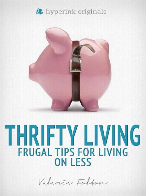 Thrifty Living: Frugal Tips for Living on Less, Valerie Fulton