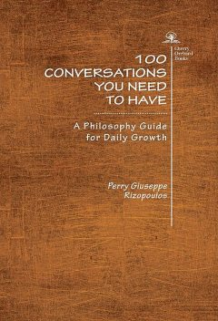 100 Conversations You Need to Have (Trilogy), Perry Giuseppe Rizopoulos
