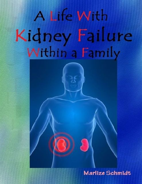 A Life With Kidney Failure Within a Family, Marlize Schmidt