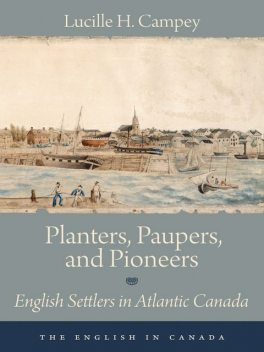 Planters, Paupers, and Pioneers, Lucille H.Campey
