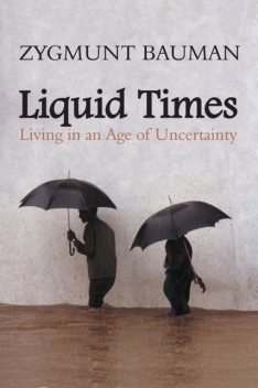 Liquid Times: Living in an Age of Uncertainty, Zygmunt Bauman
