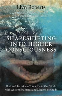Shapeshifting into Higher Consciousness, Llyn Roberts