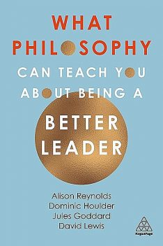 What Philosophy Can Teach You About Being a Better Leader, Alison Reynolds