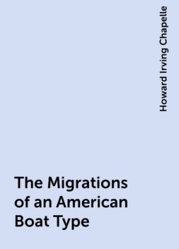 The Migrations of an American Boat Type, Howard Irving Chapelle