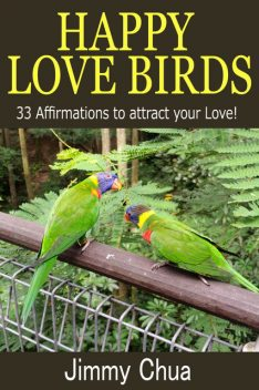 Happy Love Birds – 33 Affirmations to attract your Love, Jimmy Chua