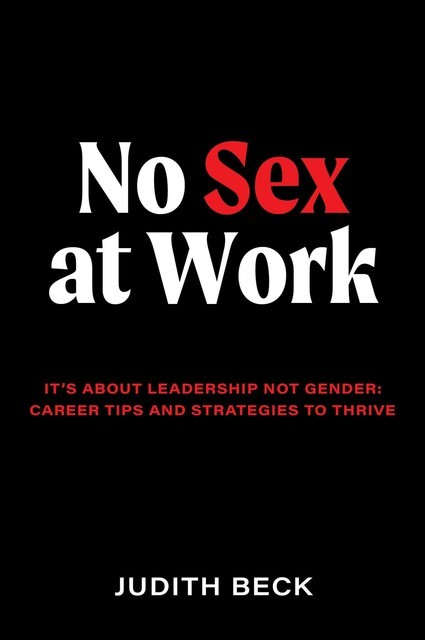 No Sex at Work: It's about leadership not gender, Judith Beck