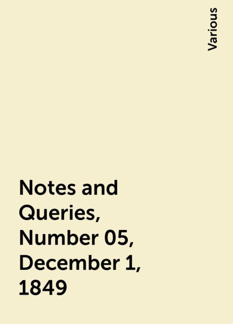Notes and Queries, Number 05, December 1, 1849, Various