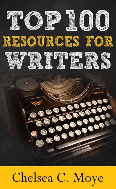 Top 100 Resources for Writers, Chelsea C. Moye